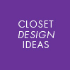 CLOSET DESIGN IDEAS