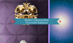 Modern Lighting Ideas: Ultraviolet Explosion In Your Home Decor!