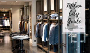 Here's A Milan City Guide: The Must-Visit Fashion Houses