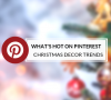 Christmas Decor Trends What's Hot On Pinterest: Christmas Decor Trends capa 11 100x90