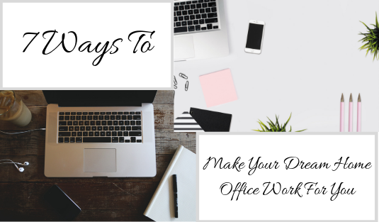 7 Ways dream home office 7 Ways To Make Your Dream Home Office Work For You 7 Ways