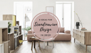 8 Scandinavian Design Ideas To a Better 2019!