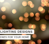 Lighting Designs We Believe That These Lighting Designs Are The Ones For Your Home We Believe That These Lighting Designs Are The Ones For Your Home 8 100x90
