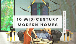 Your New Favorites: 10 Mid-Century Modern Homes by Renowned Architects