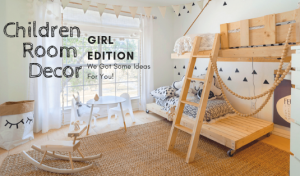 "What's Better For Your Children Room Decor"" We Got Some Ideas For You!"