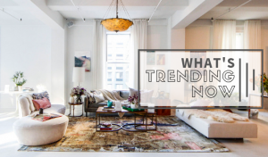 What's Trending Now: All About These Interior Design Trends