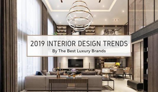 Take A Look 2019 Interior Design Trends By The Best Luxury Brands 29 interior design trends Take A Look: 2019 Interior Design Trends By The Best Luxury Brands Take A Look 2019 Interior Design Trends By The Best Luxury Brands 29