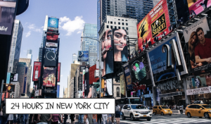 24 Hours In New York: Where To Go, What To Visit, And More!